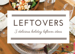 3 Deliciously Simple Ways to Repurpose Holiday Leftovers