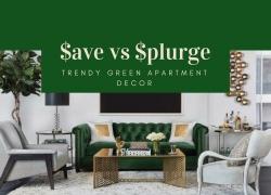 Save vs Splurge: Trendy Green Decor Ideas