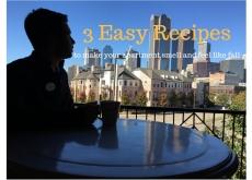 3 Easy Recipes