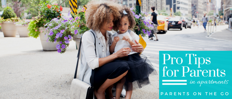 Pro Tips for Parents in Apartments Series: Parents-on-the-Go